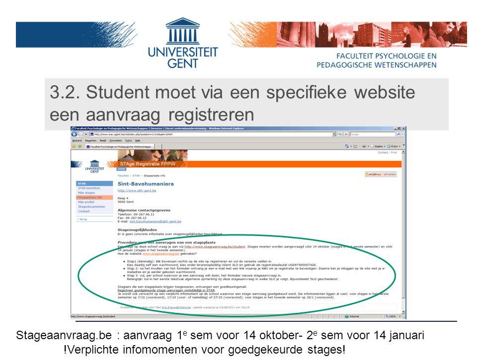 3.2. Student moet via een specifieke website een aanvraag registreren Stageaanvraag.be : aanvraag 1 e sem voor 14 oktober- 2 e sem voor 14 januari !Ve
