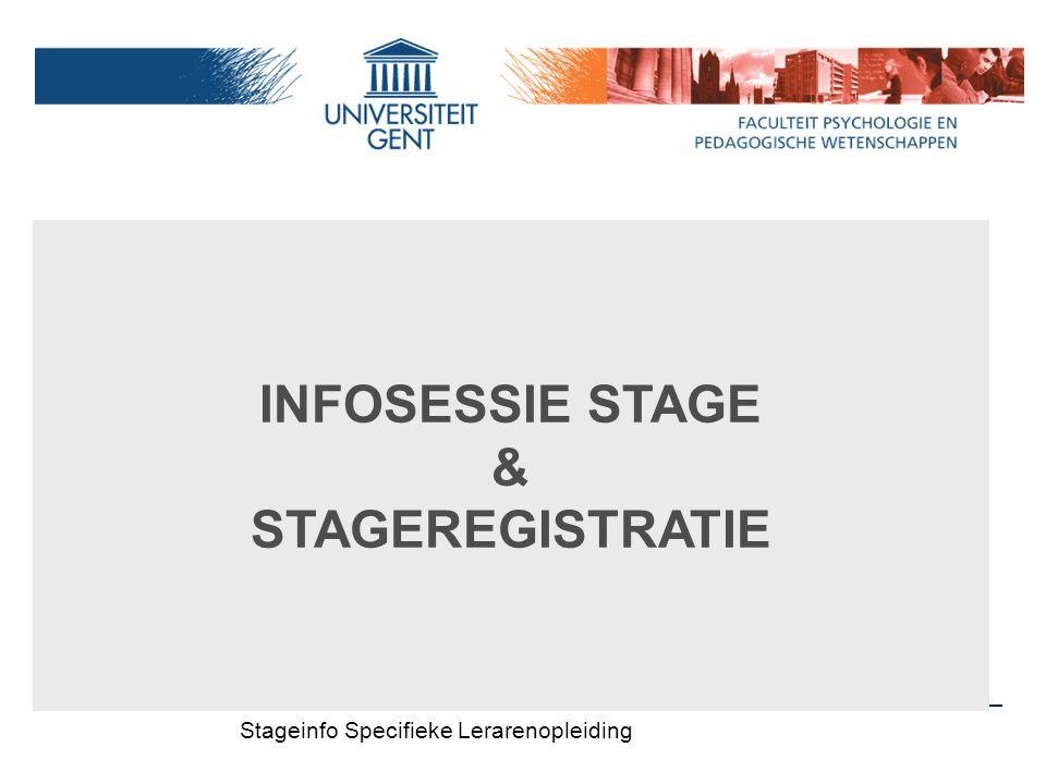 INFOSESSIE STAGE & STAGEREGISTRATIE Stageinfo Specifieke Lerarenopleiding
