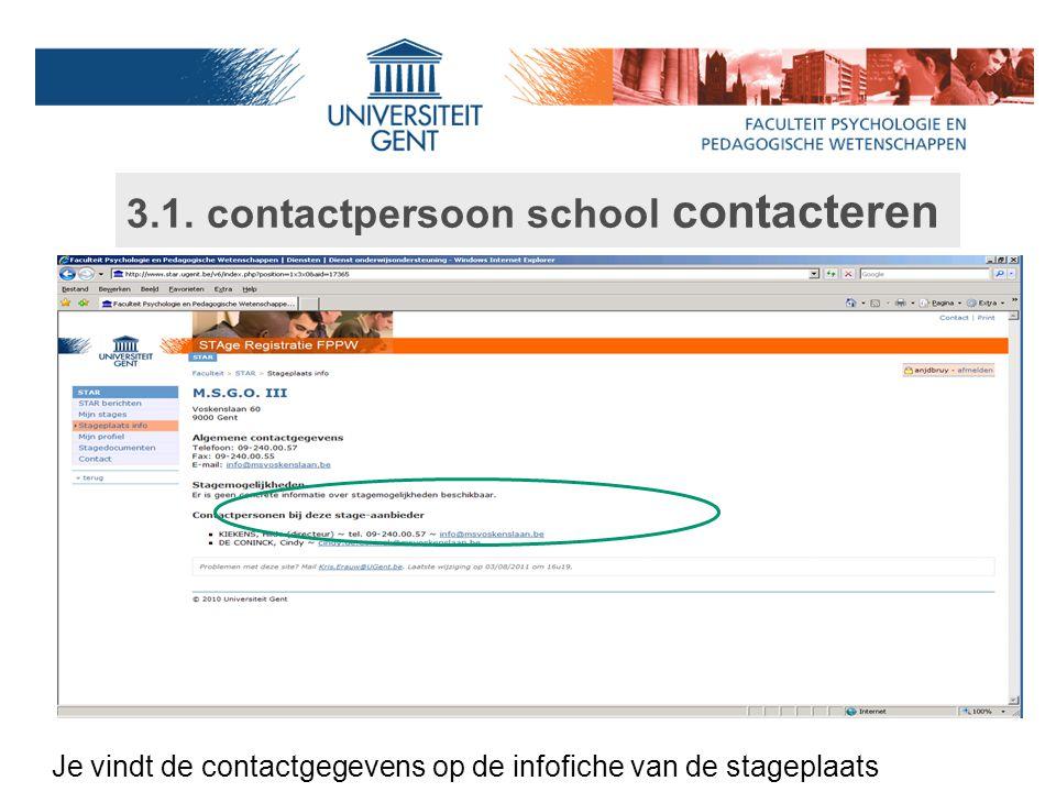 3.1. contactpersoon school contacteren Je vindt de contactgegevens op de infofiche van de stageplaats