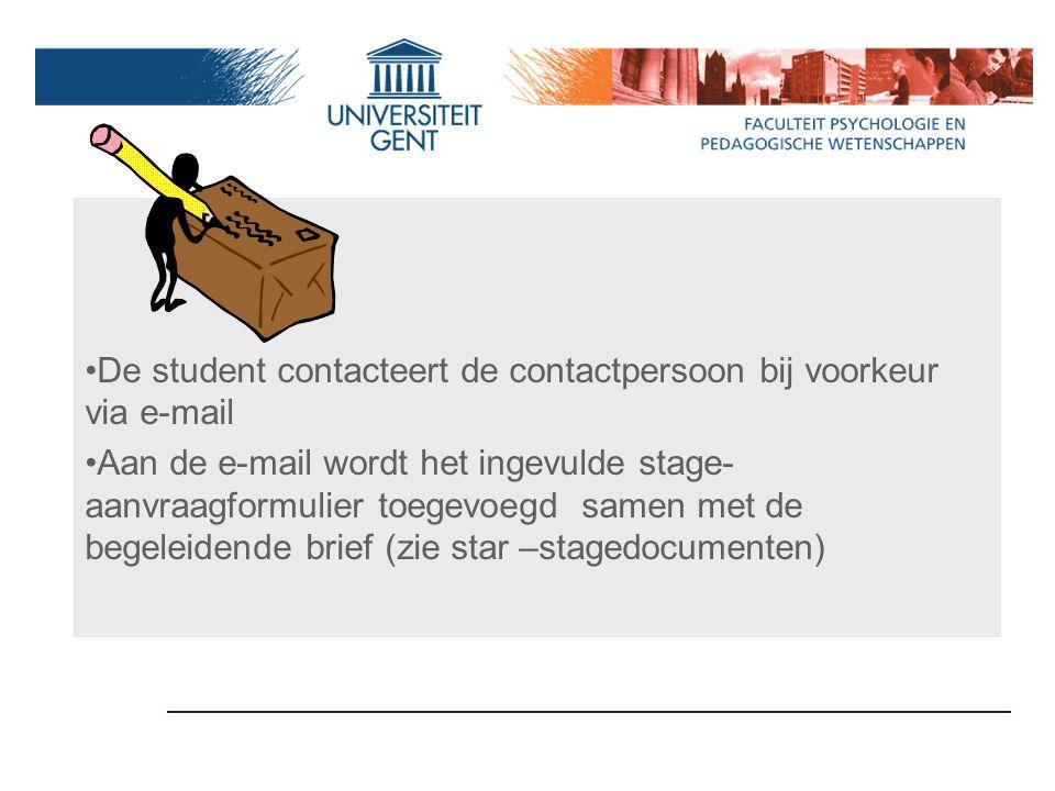 De student contacteert de contactpersoon bij voorkeur via e-mail Aan de e-mail wordt het ingevulde stage- aanvraagformulier toegevoegd samen met de be