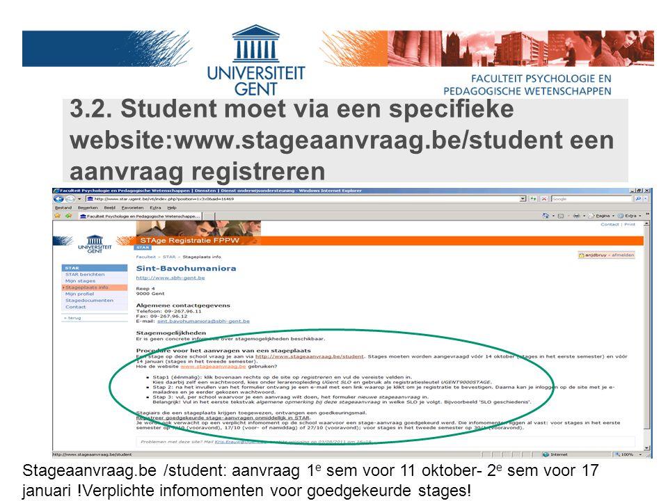 3.2. Student moet via een specifieke website:www.stageaanvraag.be/student een aanvraag registreren Stageaanvraag.be /student: aanvraag 1 e sem voor 11
