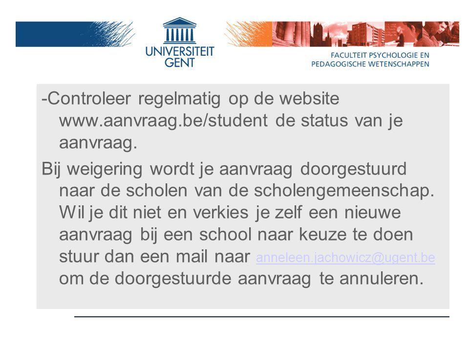 -Controleer regelmatig op de website www.aanvraag.be/student de status van je aanvraag. Bij weigering wordt je aanvraag doorgestuurd naar de scholen v