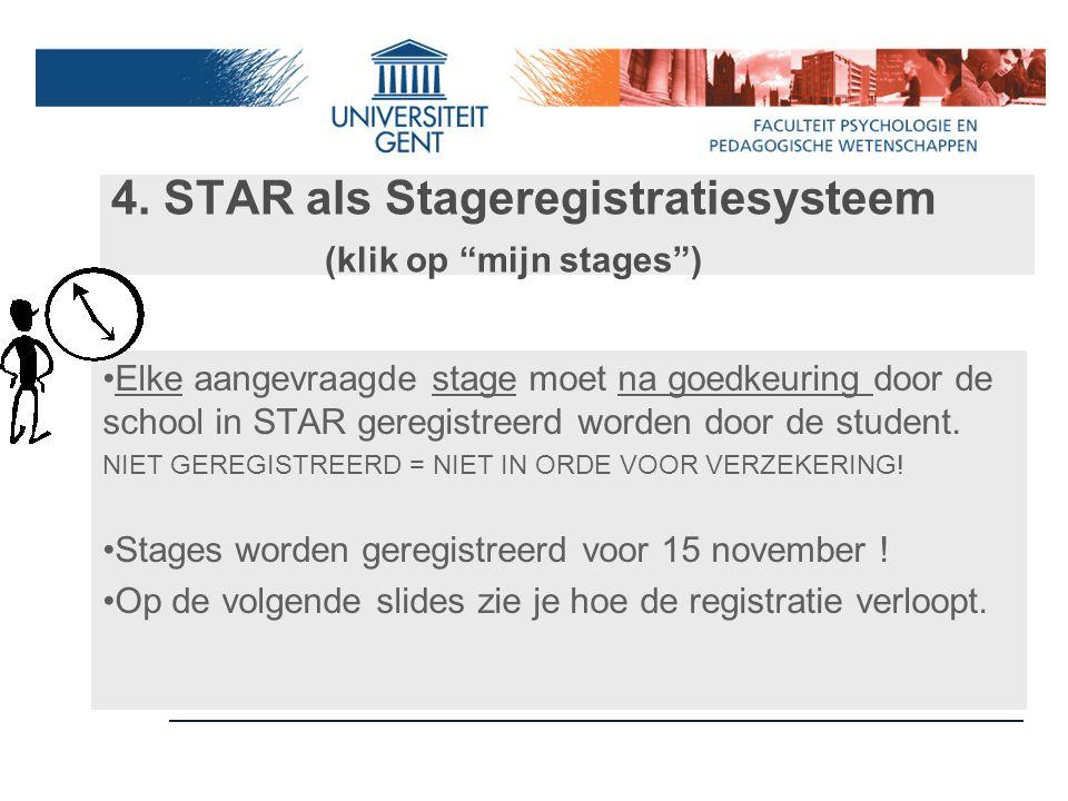 """4. STAR als Stageregistratiesysteem (klik op """"mijn stages"""") Elke aangevraagde stage moet na goedkeuring door de school in STAR geregistreerd worden do"""