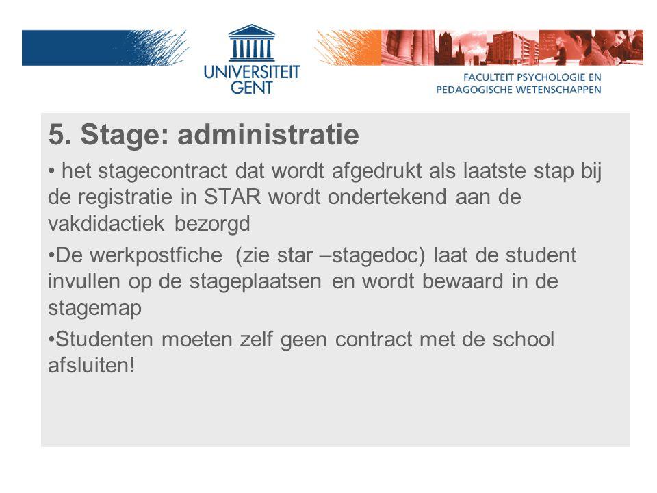 5. Stage: administratie het stagecontract dat wordt afgedrukt als laatste stap bij de registratie in STAR wordt ondertekend aan de vakdidactiek bezorg