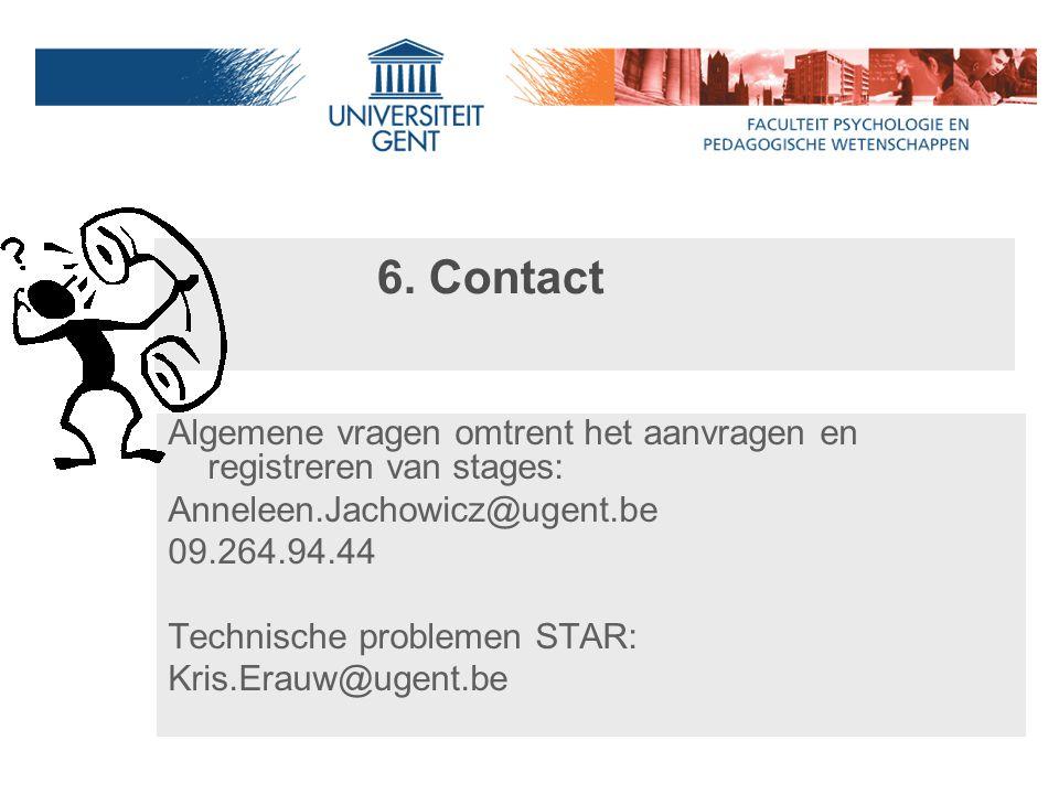 6. Contact Algemene vragen omtrent het aanvragen en registreren van stages: Anneleen.Jachowicz@ugent.be 09.264.94.44 Technische problemen STAR: Kris.E
