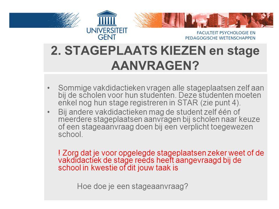 2. STAGEPLAATS KIEZEN en stage AANVRAGEN? Sommige vakdidactieken vragen alle stageplaatsen zelf aan bij de scholen voor hun studenten. Deze studenten