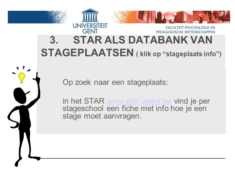 """3. STAR ALS DATABANK VAN STAGEPLAATSEN ( klik op """"stageplaats info"""") Op zoek naar een stageplaats: in het STAR www.star.ugent.be vind je per stagescho"""