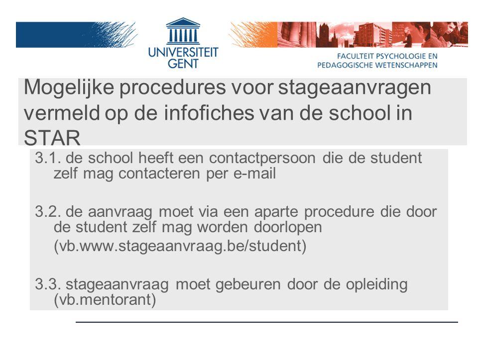 Mogelijke procedures voor stageaanvragen vermeld op de infofiches van de school in STAR 3.1. de school heeft een contactpersoon die de student zelf ma