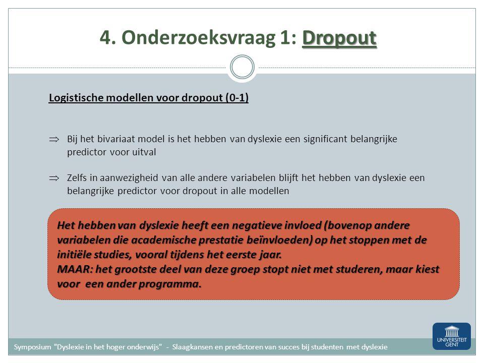 Dropout 4. Onderzoeksvraag 1: Dropout Logistische modellen voor dropout (0-1) LASSI => 10 subschalen Reductie van aantal variabelen: Principale compon