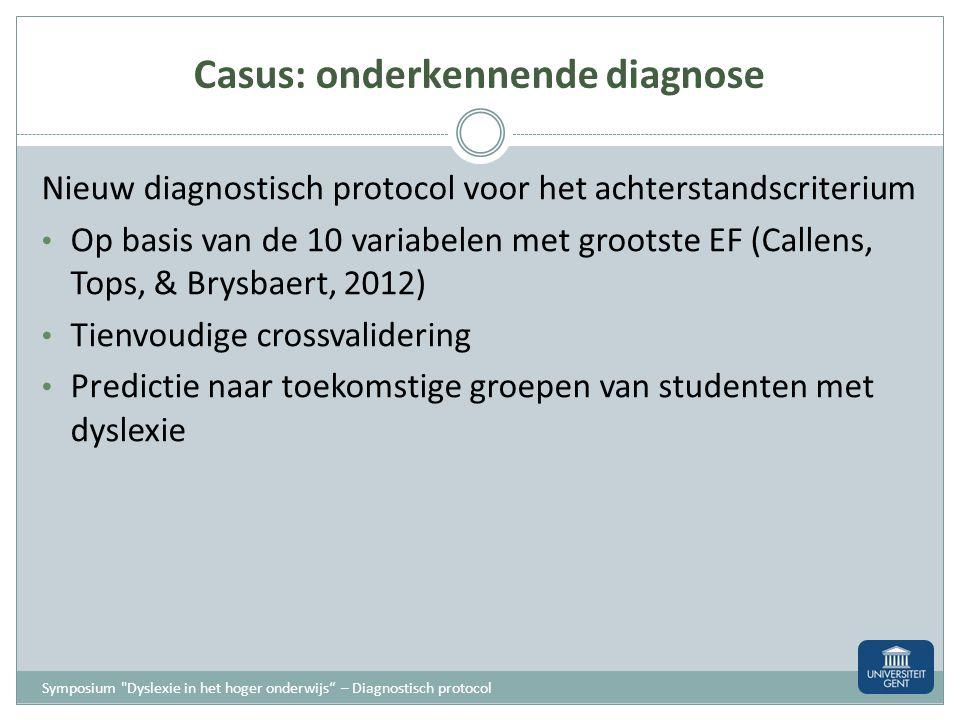 Casus: onderzoek Onderkennende diagnose Achterstandscriterium Hardnekkigheidscriterium Exclusiecriterium Verklarende diagnose Fonologisch bewustzijn W