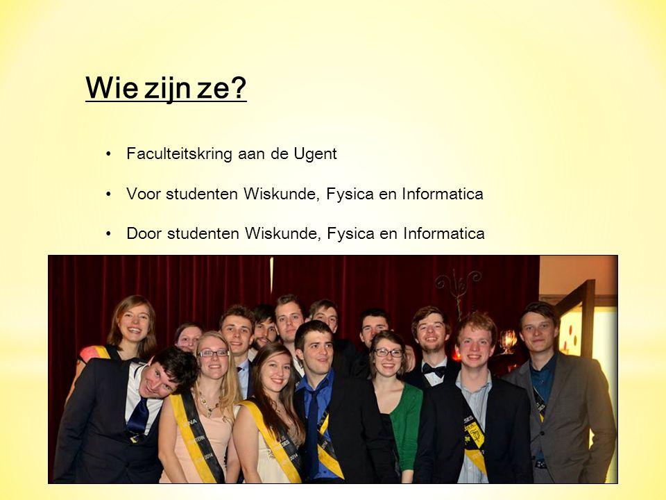 Wie zijn ze? Faculteitskring aan de Ugent Voor studenten Wiskunde, Fysica en Informatica Door studenten Wiskunde, Fysica en Informatica