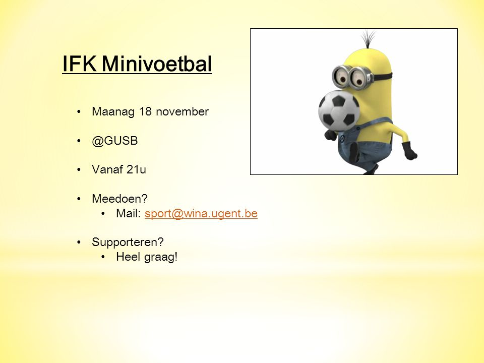 IFK Minivoetbal Maanag 18 november @GUSB Vanaf 21u Meedoen? Mail: sport@wina.ugent.besport@wina.ugent.be Supporteren? Heel graag!
