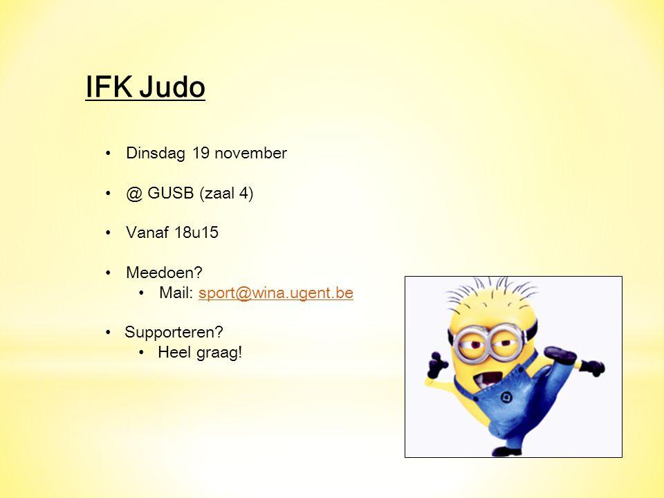 IFK Judo Dinsdag 19 november @ GUSB (zaal 4) Vanaf 18u15 Meedoen? Mail: sport@wina.ugent.besport@wina.ugent.be Supporteren? Heel graag!