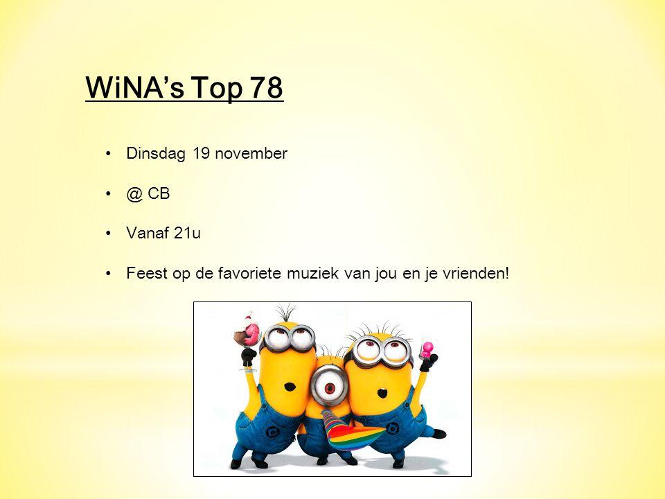 WiNA's Top 78 Dinsdag 19 november @ CB Vanaf 21u Feest op de favoriete muziek van jou en je vrienden!