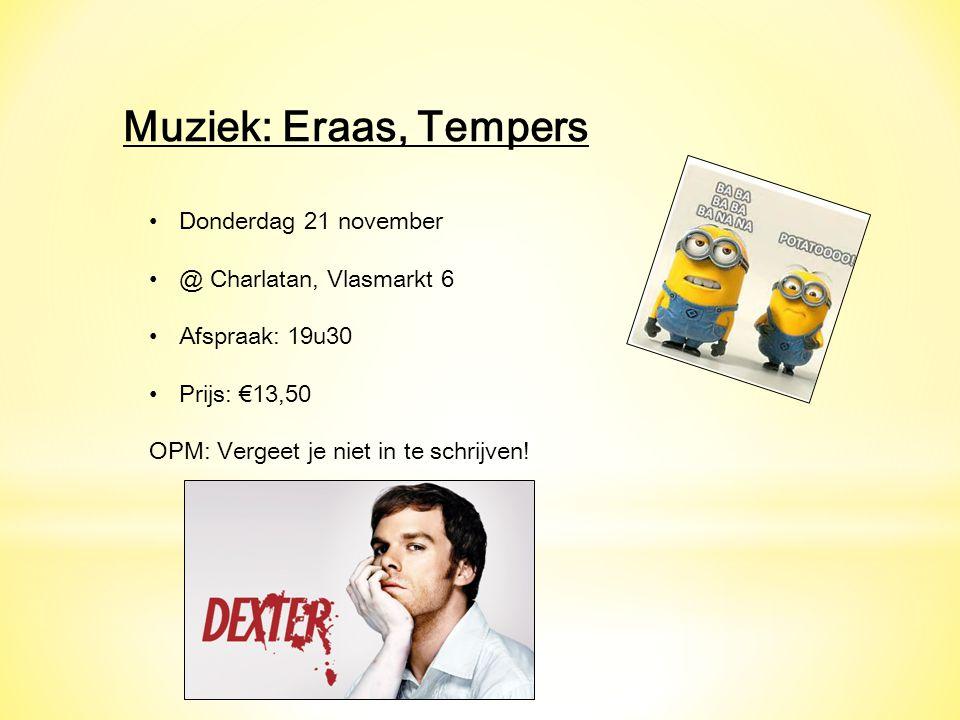 Muziek: Eraas, Tempers Donderdag 21 november @ Charlatan, Vlasmarkt 6 Afspraak: 19u30 Prijs: €13,50 OPM: Vergeet je niet in te schrijven!