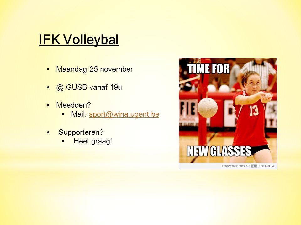 IFK Volleybal Maandag 25 november @ GUSB vanaf 19u Meedoen? Mail: sport@wina.ugent.besport@wina.ugent.be Supporteren? Heel graag!