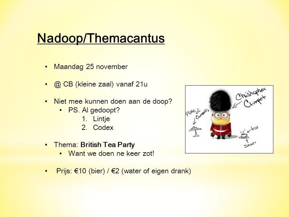 Nadoop/Themacantus Maandag 25 november @ CB (kleine zaal) vanaf 21u Niet mee kunnen doen aan de doop.