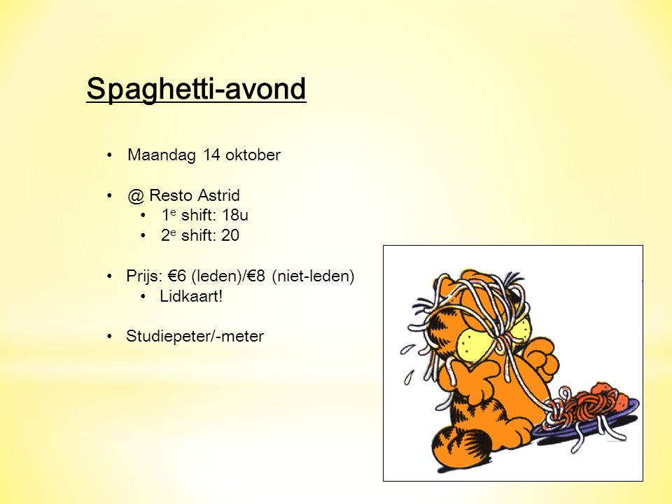 Spaghetti-avond Maandag 14 oktober @ Resto Astrid 1 e shift: 18u 2 e shift: 20 Prijs: €6 (leden)/€8 (niet-leden) Lidkaart.