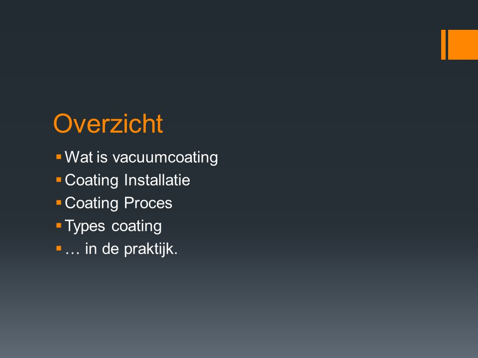 Overzicht  Wat is vacuumcoating  Coating Installatie  Coating Proces  Types coating  … in de praktijk.