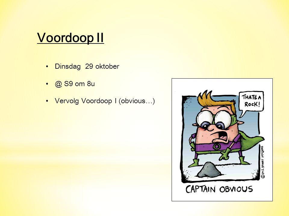 Voordoop II Dinsdag 29 oktober @ S9 om 8u Vervolg Voordoop I (obvious…)