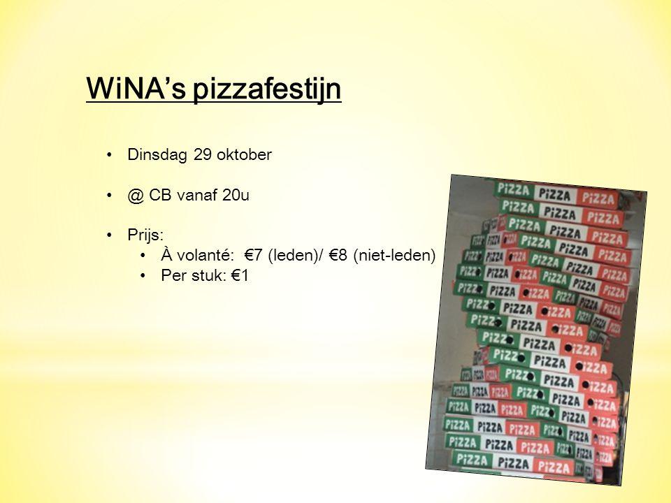 WiNA's pizzafestijn Dinsdag 29 oktober @ CB vanaf 20u Prijs: À volanté: €7 (leden)/ €8 (niet-leden) Per stuk: €1