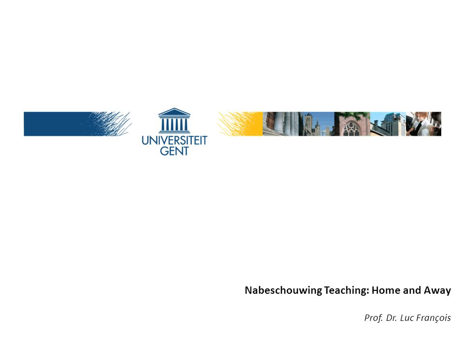 Aleksandras Stulginskis University - March 22, 2012 Nabeschouwing Teaching: Home and Away Prof.