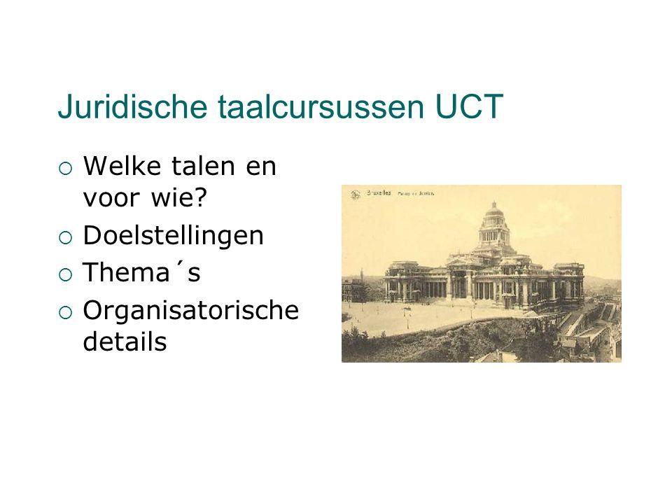 Juridische taalcursussen UCT  Welke talen en voor wie?  Doelstellingen  Thema´s  Organisatorische details