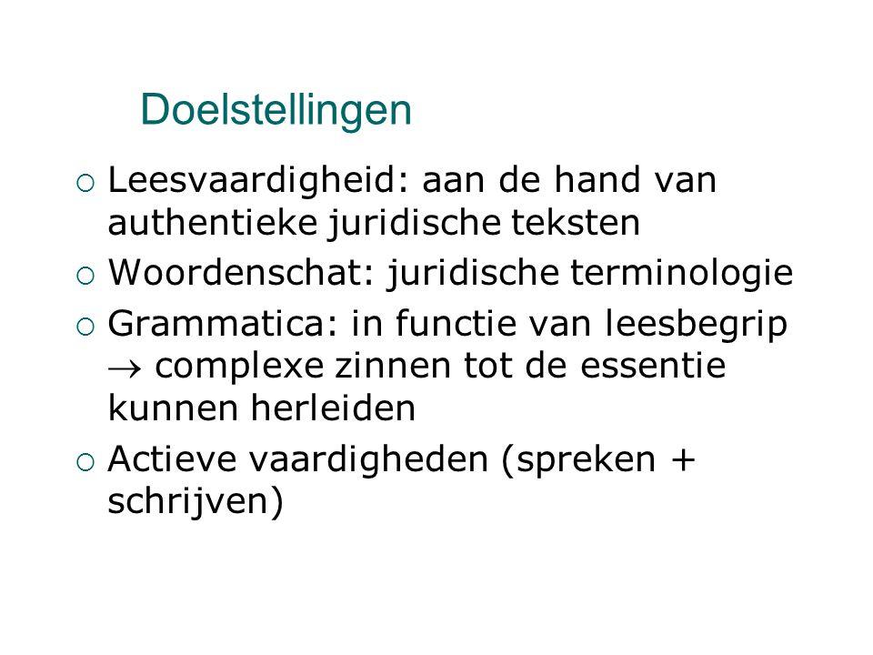 Doelstellingen  Leesvaardigheid: aan de hand van authentieke juridische teksten  Woordenschat: juridische terminologie  Grammatica: in functie van