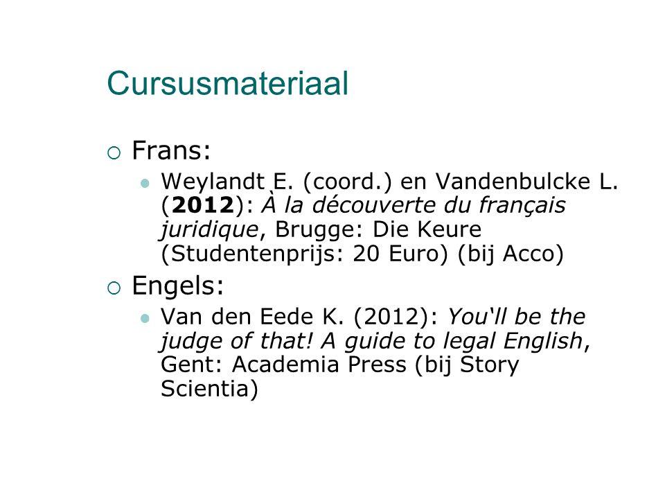 Cursusmateriaal  Frans: Weylandt E. (coord.) en Vandenbulcke L. (2012): À la découverte du français juridique, Brugge: Die Keure (Studentenprijs: 20