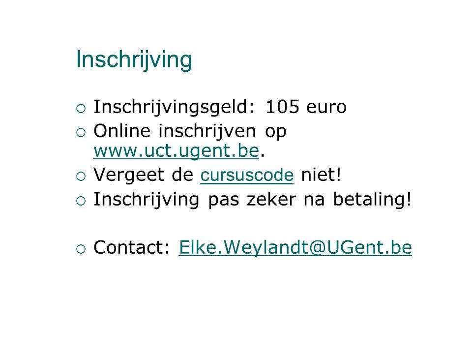 Inschrijving  Inschrijvingsgeld: 105 euro  Online inschrijven op www.uct.ugent.be. www.uct.ugent.be  Vergeet de cursuscode niet!  Inschrijving pas