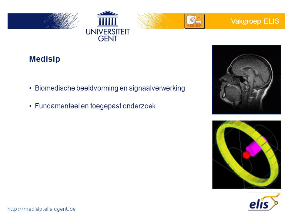 Vakgroep ELIS Biomedische beeldvorming en signaalverwerking Fundamenteel en toegepast onderzoek Medisip http://medisip.elis.ugent.be