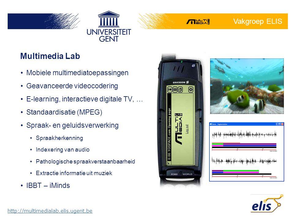 Vakgroep ELIS Mobiele multimediatoepassingen Geavanceerde videocodering E-learning, interactieve digitale TV, … Standaardisatie (MPEG) Spraak- en gelu