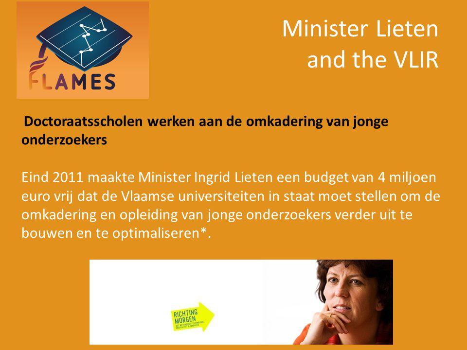 Minister Lieten and the VLIR www.flames-statistics.eu Doctoraatsscholen werken aan de omkadering van jonge onderzoekers Eind 2011 maakte Minister Ingr