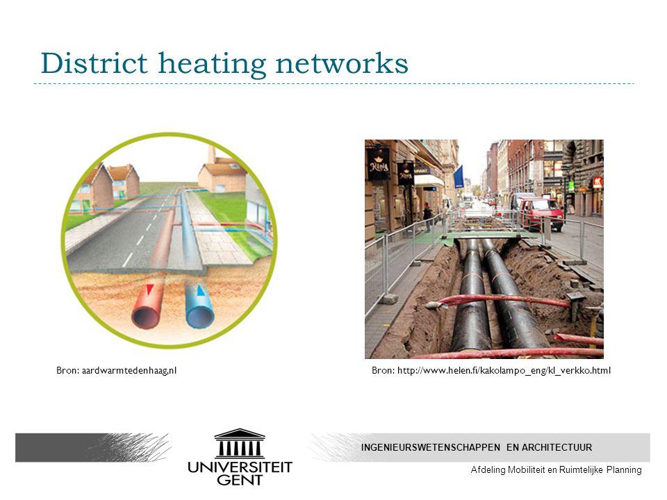 District heating networks Bron: aardwarmtedenhaag,nlBron: http://www.helen.fi/kakolampo_eng/kl_verkko.html INGENIEURSWETENSCHAPPEN EN ARCHITECTUUR Afdeling Mobiliteit en Ruimtelijke Planning
