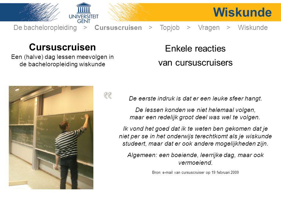 Wiskunde Enkele reacties van cursuscruisers Cursuscruisen Een (halve) dag lessen meevolgen in de bacheloropleiding wiskunde De eerste indruk is dat er