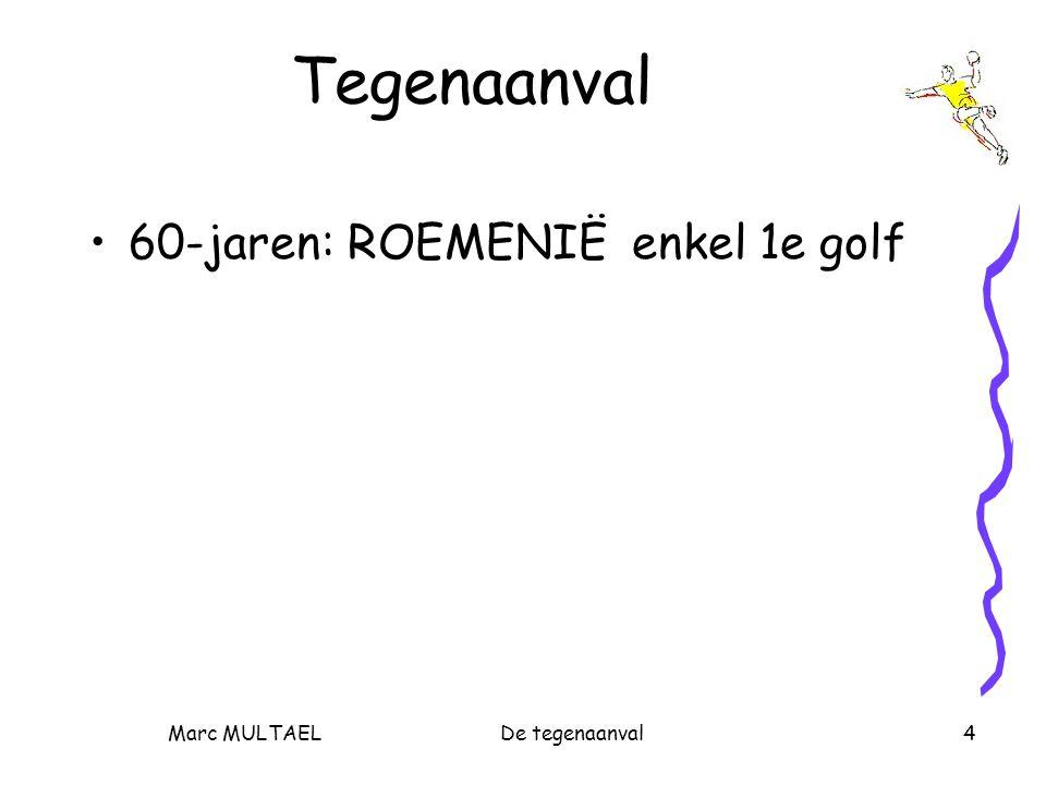 Marc MULTAELDe tegenaanval4 Tegenaanval 60-jaren: ROEMENIË enkel 1e golf