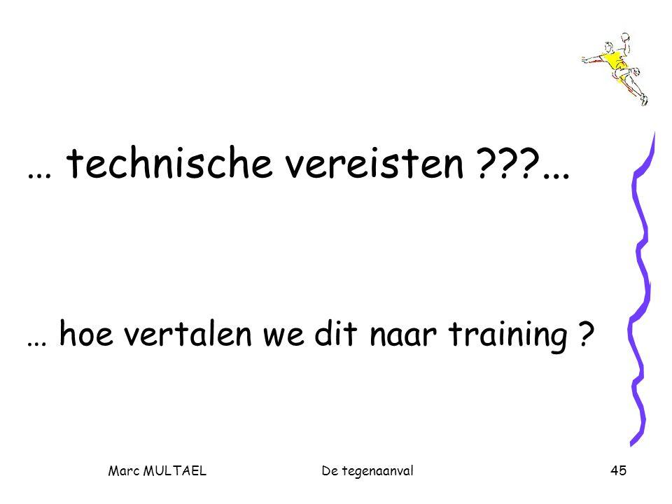 Marc MULTAELDe tegenaanval45 … technische vereisten ... … hoe vertalen we dit naar training