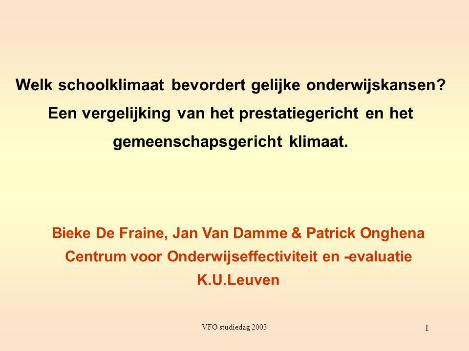 VFO studiedag 2003 1 Welk schoolklimaat bevordert gelijke onderwijskansen? Een vergelijking van het prestatiegericht en het gemeenschapsgericht klimaa