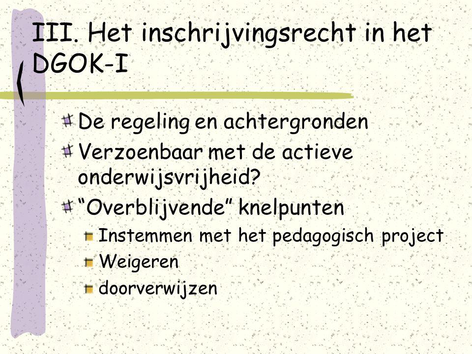 """III. Het inschrijvingsrecht in het DGOK-I De regeling en achtergronden Verzoenbaar met de actieve onderwijsvrijheid? """"Overblijvende"""" knelpunten Instem"""