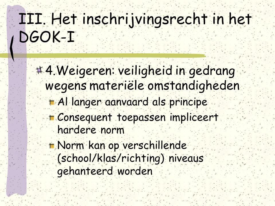 III. Het inschrijvingsrecht in het DGOK-I 4.Weigeren: veiligheid in gedrang wegens materiële omstandigheden Al langer aanvaard als principe Consequent