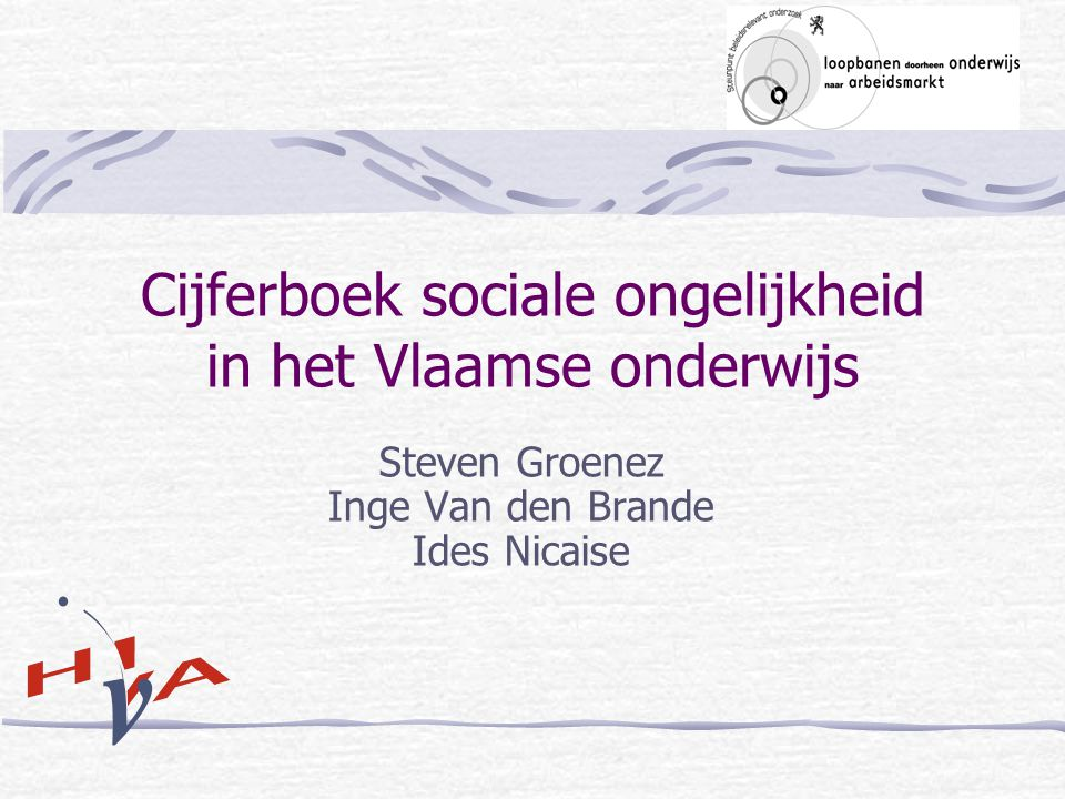 Cijferboek sociale ongelijkheid in het Vlaamse onderwijs Steven Groenez Inge Van den Brande Ides Nicaise