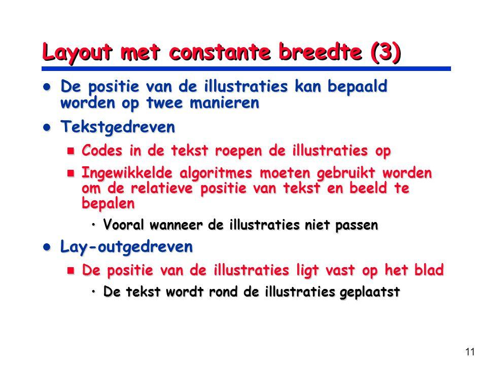 11 Layout met constante breedte (3) De positie van de illustraties kan bepaald worden op twee manieren De positie van de illustraties kan bepaald word
