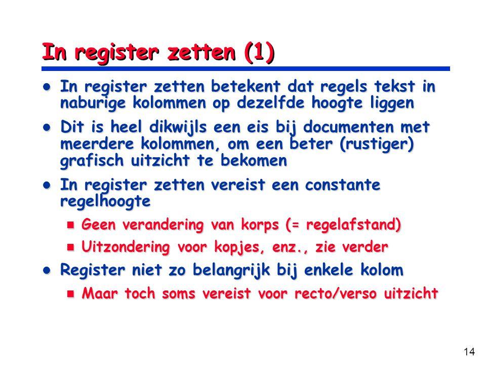 14 In register zetten (1) In register zetten betekent dat regels tekst in naburige kolommen op dezelfde hoogte liggen In register zetten betekent dat