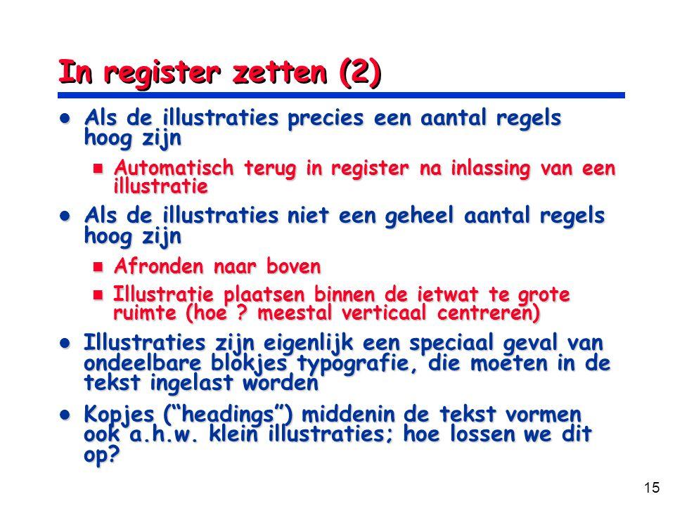 15 In register zetten (2) Als de illustraties precies een aantal regels hoog zijn Als de illustraties precies een aantal regels hoog zijn Automatisch