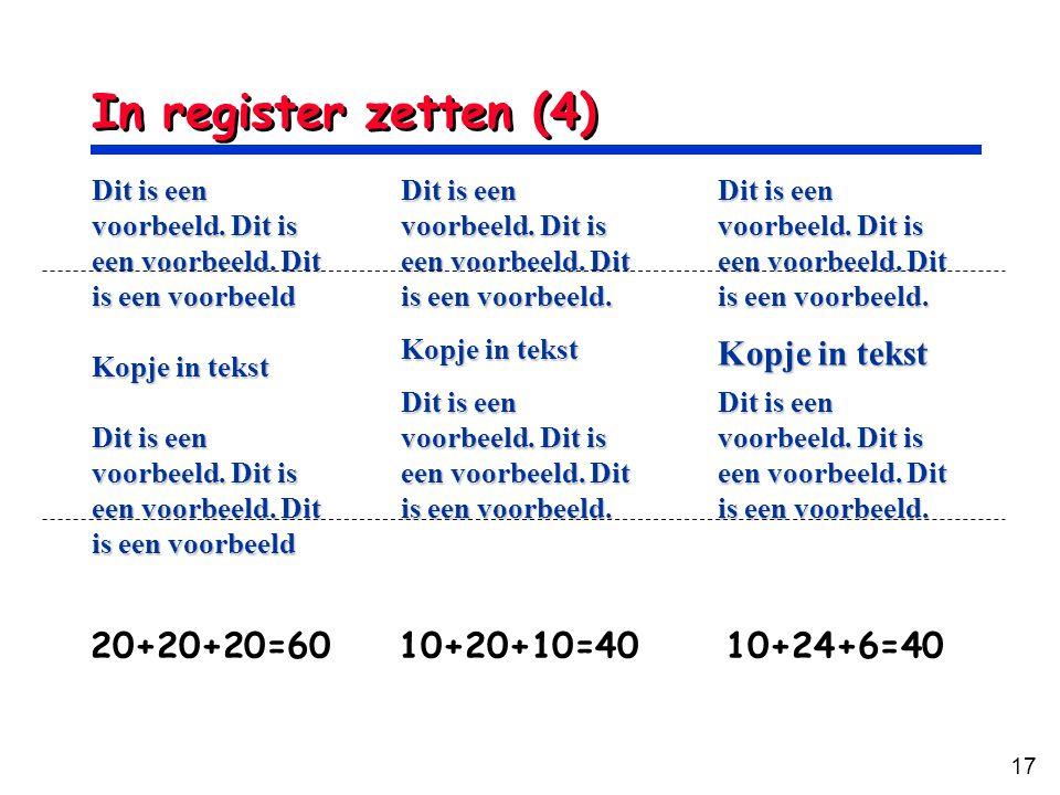 17 In register zetten (4) Dit is een voorbeeld. Dit is een voorbeeld. Dit is een voorbeeld Kopje in tekst Dit is een voorbeeld. Dit is een voorbeeld.