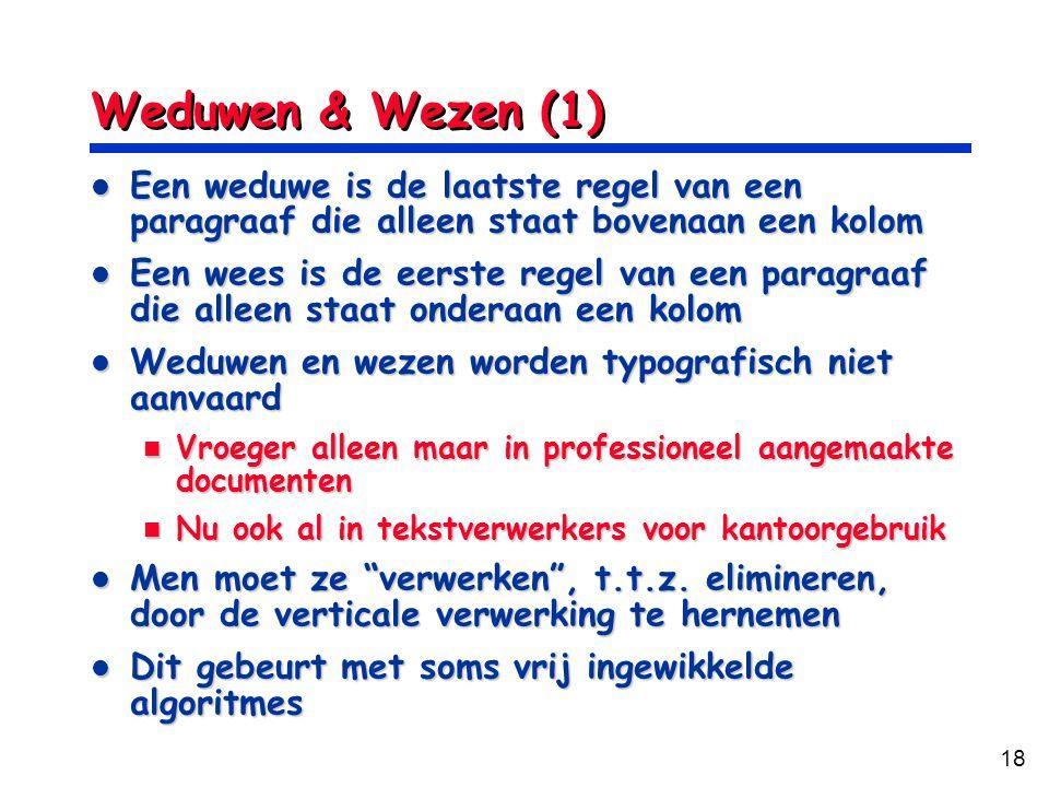 18 Weduwen & Wezen (1) Een weduwe is de laatste regel van een paragraaf die alleen staat bovenaan een kolom Een weduwe is de laatste regel van een par