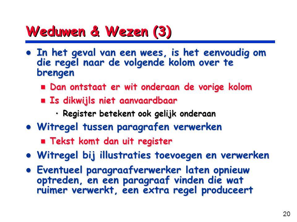 20 Weduwen & Wezen (3) In het geval van een wees, is het eenvoudig om die regel naar de volgende kolom over te brengen In het geval van een wees, is h