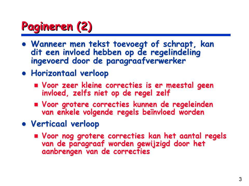 3 Pagineren (2) Wanneer men tekst toevoegt of schrapt, kan dit een invloed hebben op de regelindeling ingevoerd door de paragraafverwerker Wanneer men