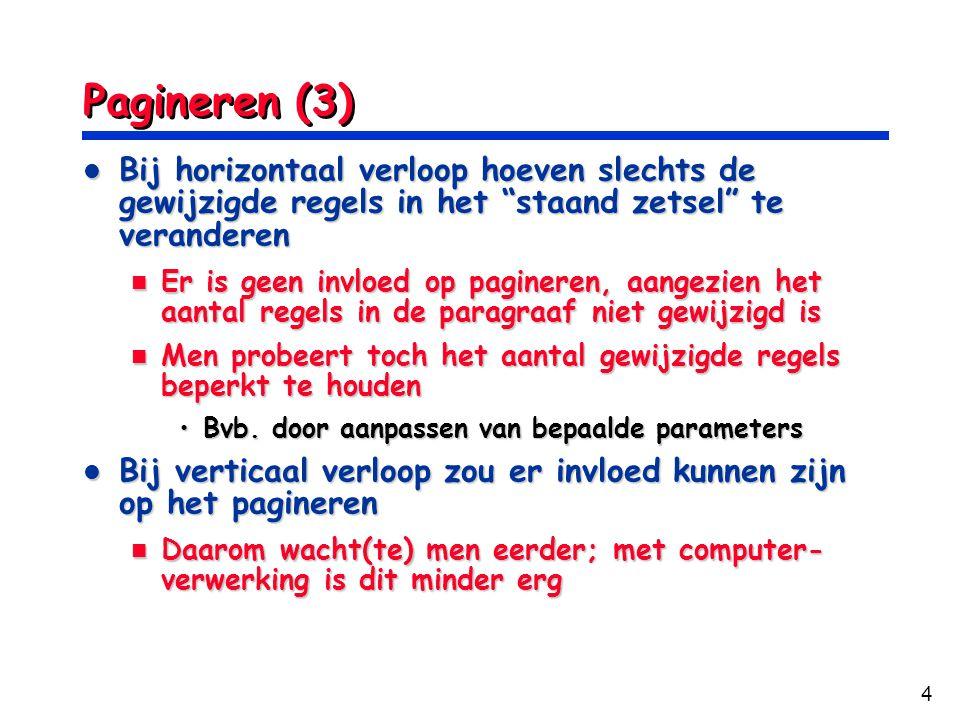 """4 Pagineren (3) Bij horizontaal verloop hoeven slechts de gewijzigde regels in het """"staand zetsel"""" te veranderen Bij horizontaal verloop hoeven slecht"""