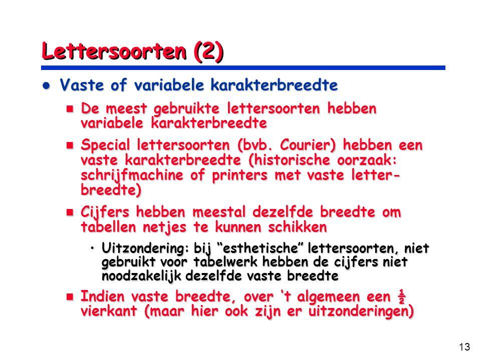 13 Lettersoorten (2) Vaste of variabele karakterbreedte Vaste of variabele karakterbreedte De meest gebruikte lettersoorten hebben variabele karakterbreedte De meest gebruikte lettersoorten hebben variabele karakterbreedte Special lettersoorten (bvb.